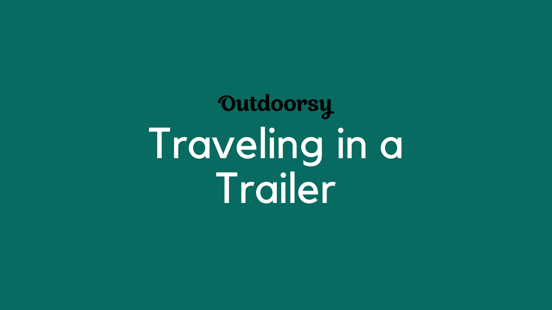 Traveling in a Trailer