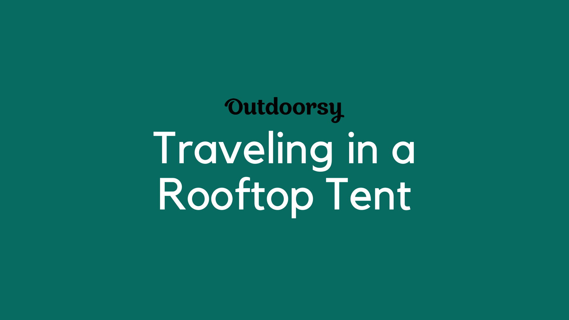 Traveling in a Rooftop Tent