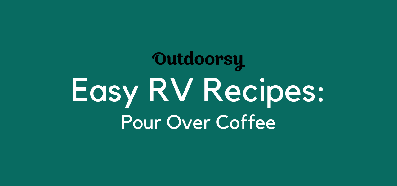 Easy RV Recipes: Pour Over Coffee